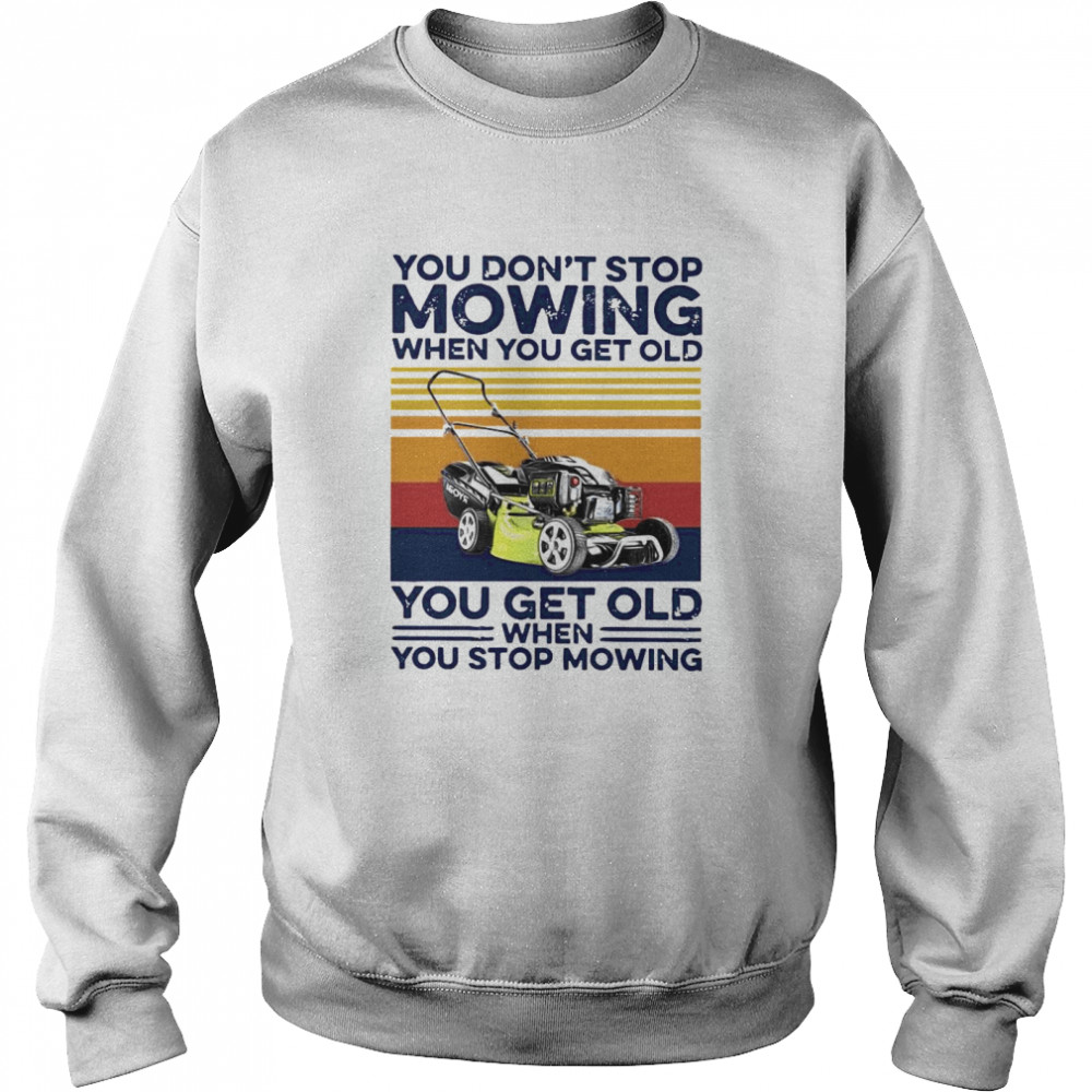 You Don't Stop Mowing When You Get Old You Get Old When You Stop Moving Vintage  Unisex Sweatshirt