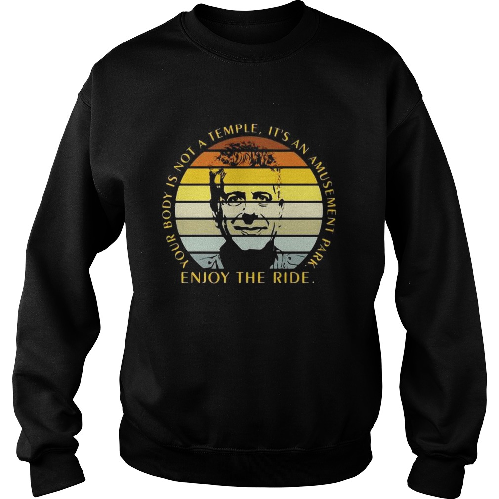 Enjoy The Ride Your Body Is Not A Temple Its An Amusement Park Vintage  Sweatshirt