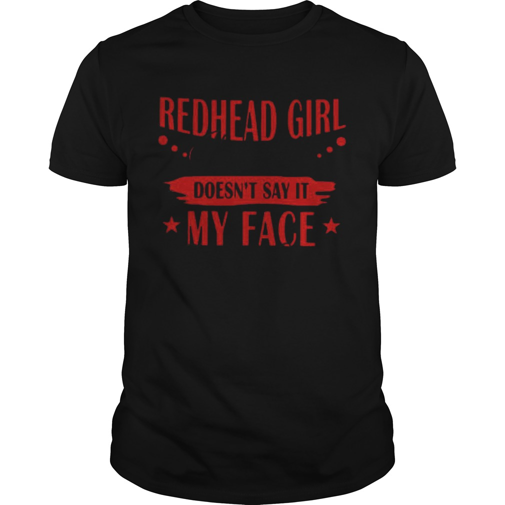 Redhead Girl If My Mouth Doesnt Say It My Face Definitely Will  Unisex