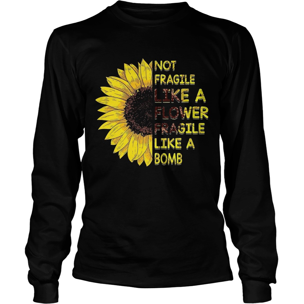 Sun Flower Not Fragile Like A Flower Fragile Like A Bomb  Long Sleeve