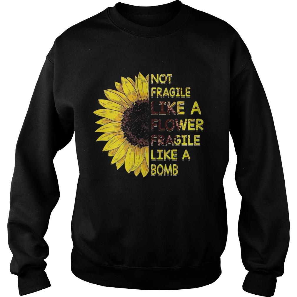 Sun Flower Not Fragile Like A Flower Fragile Like A Bomb  Sweatshirt