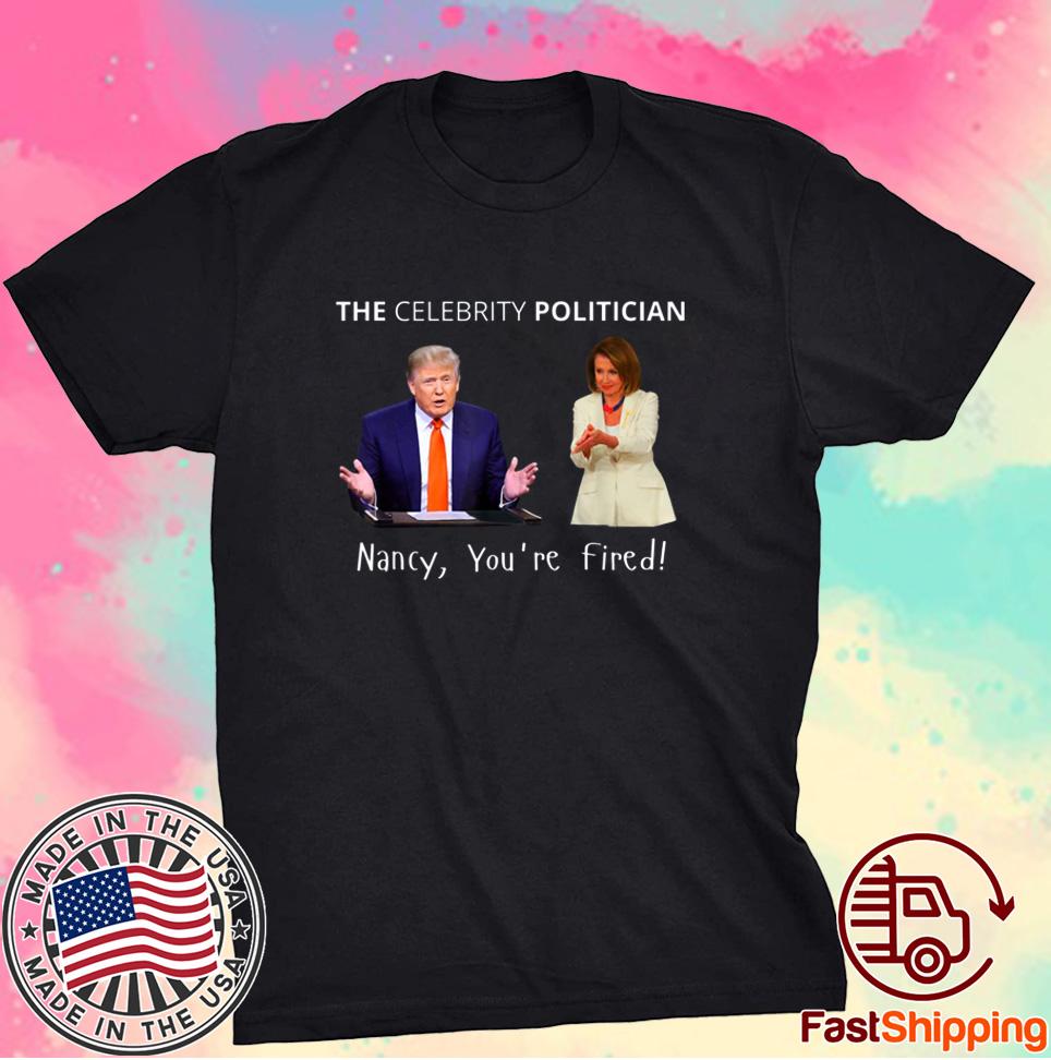 The Celebrity Politician Pro Trump Pelosi Pun Funny Shirt