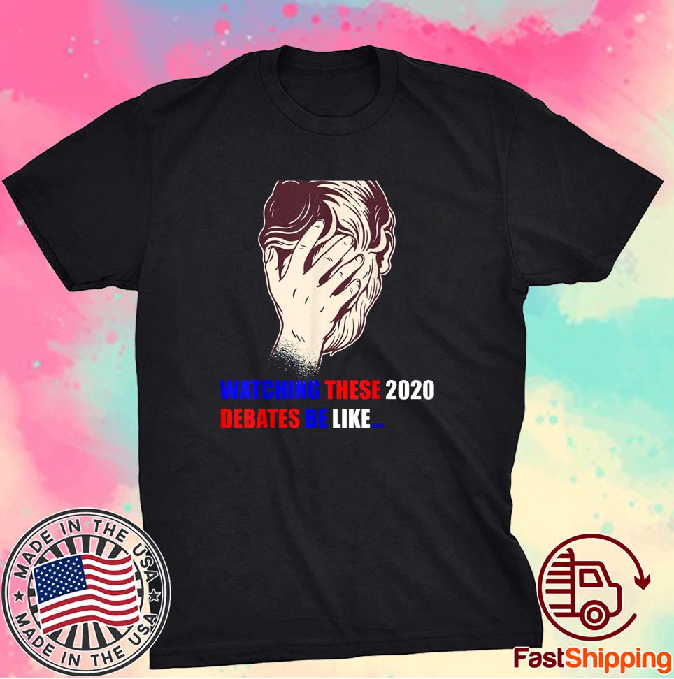 Watching These 2020 Debates Be Like Shirt