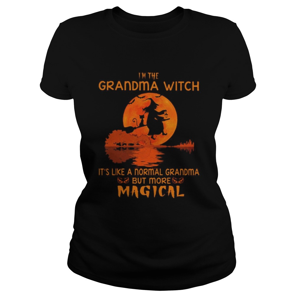 Witch Im The Grandma With Its Like A Normal Grandma But More Magical  Classic Ladies