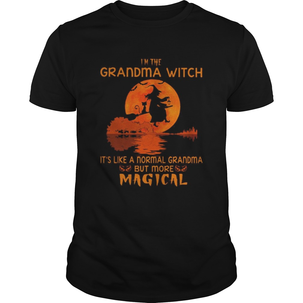 Witch Im The Grandma With Its Like A Normal Grandma But More Magical  Unisex