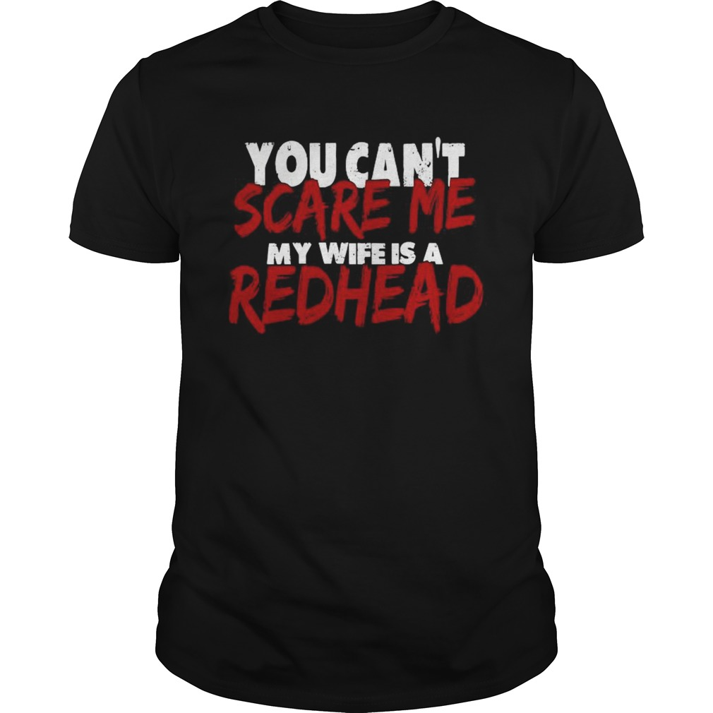 You Cant Scare Me My Wife Is A Redhead  Unisex