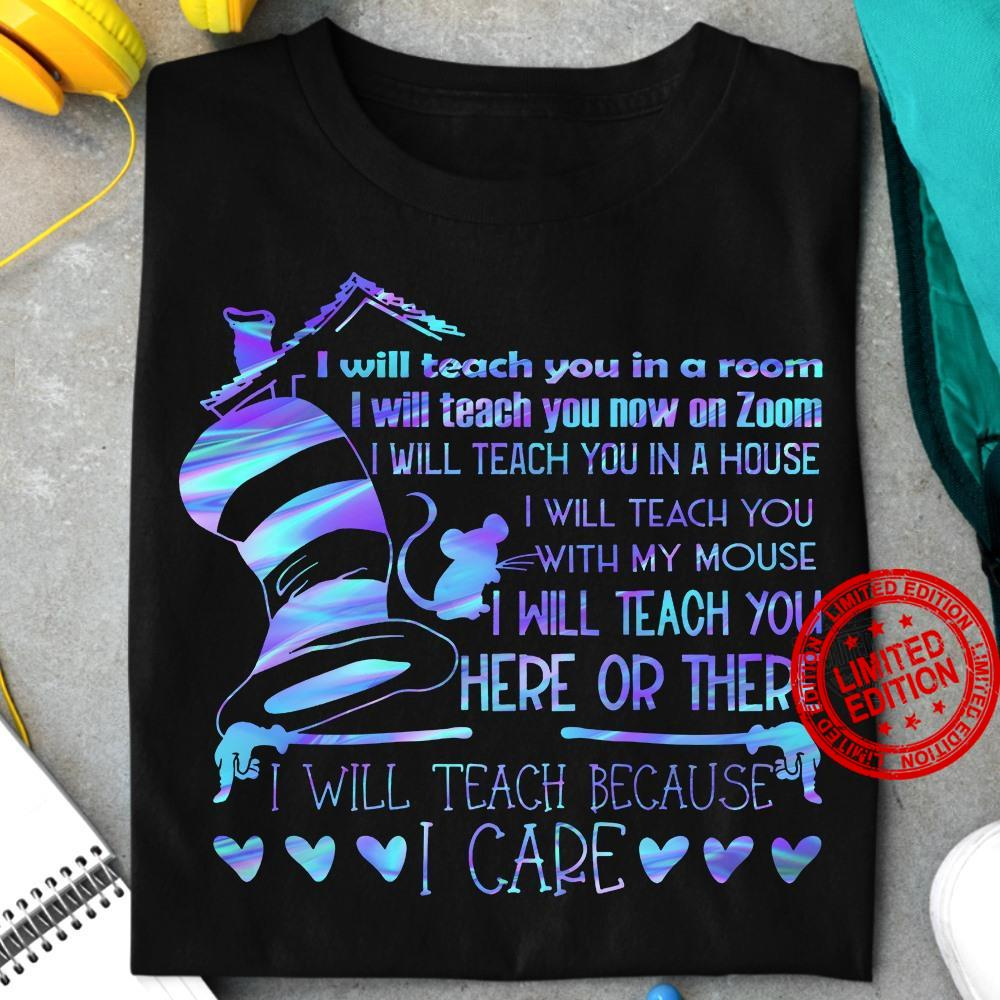 I Will Teach You In A Room I Will Teach You Now On Zoom I Will Teach Because I Care! Shirt
