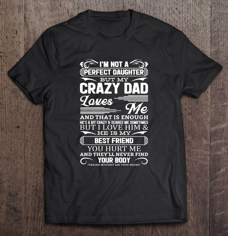 I'm not a perfect daughter but my crazy dad black version2 shirt