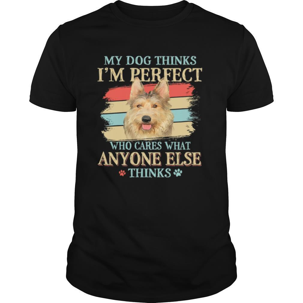 Berger Picard my dog thinks Im perfect who cares what anyone else thinks shirt