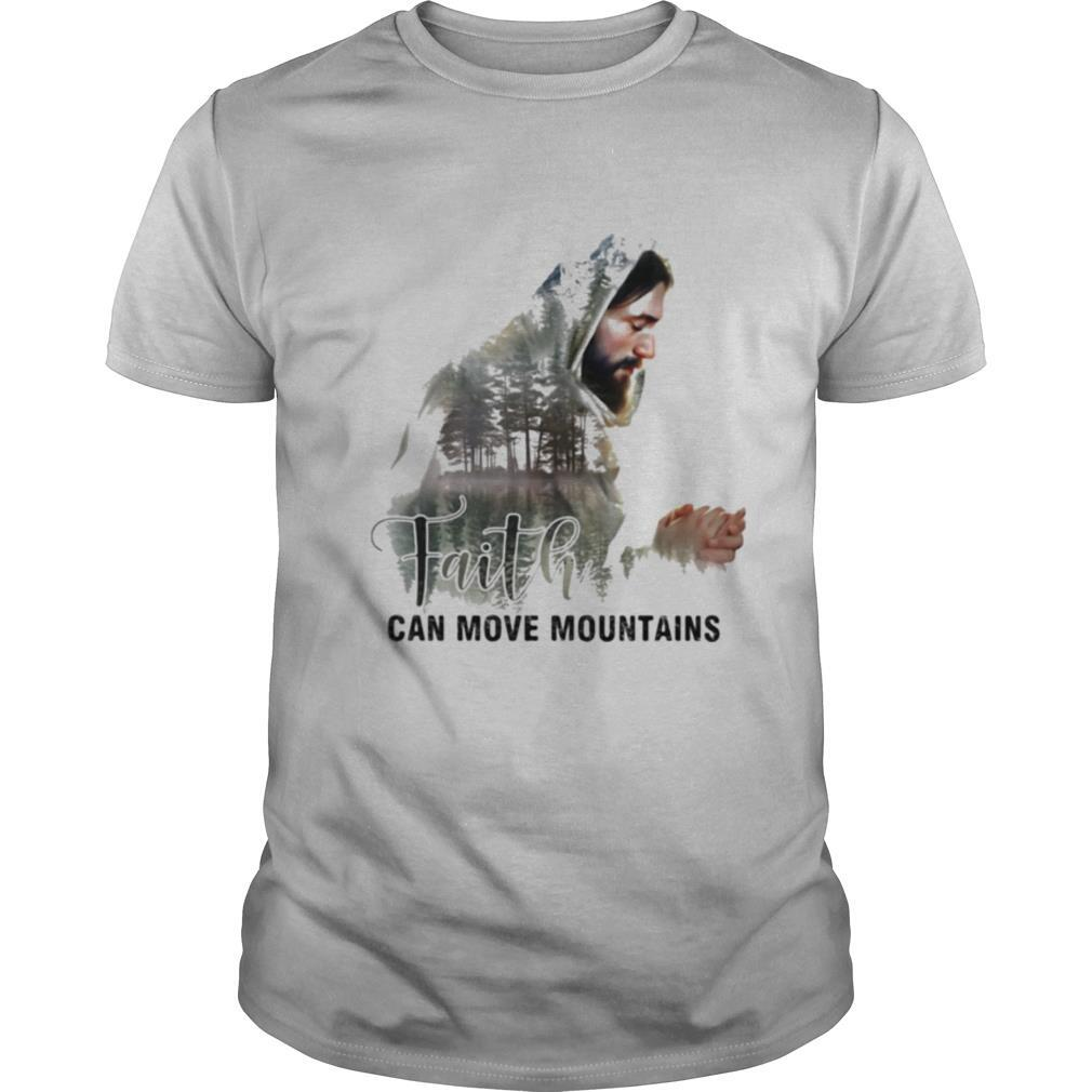 Faith Can Move Mountains Jesus shirt