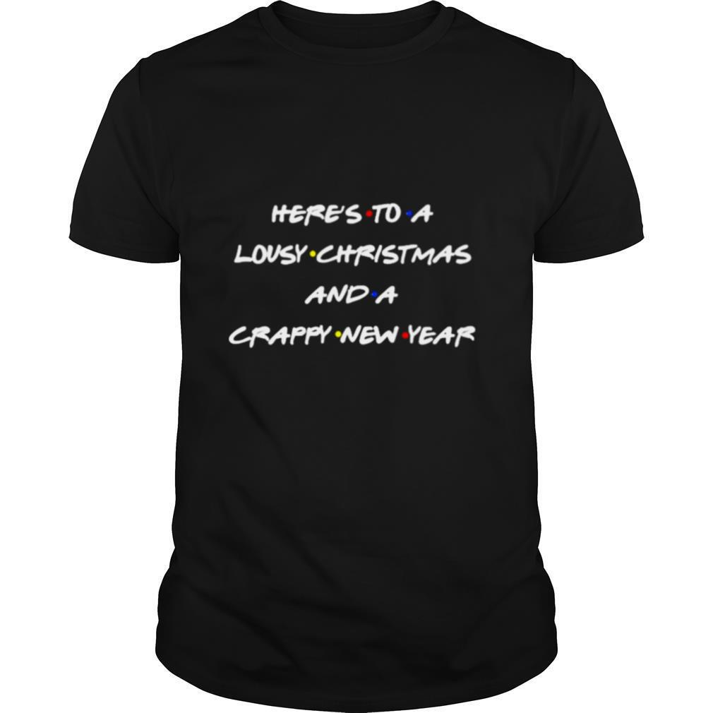 Heres to a lousy Christmas and a crappy new year shirt
