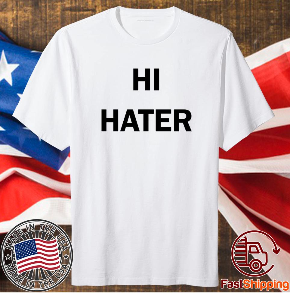 Hi Hater Bye Hater 2020 Shirts