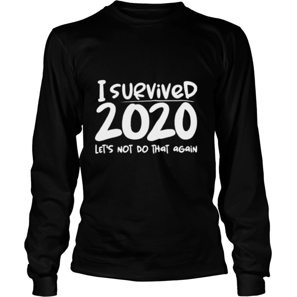 I survived 2020 lets not do that again shirt