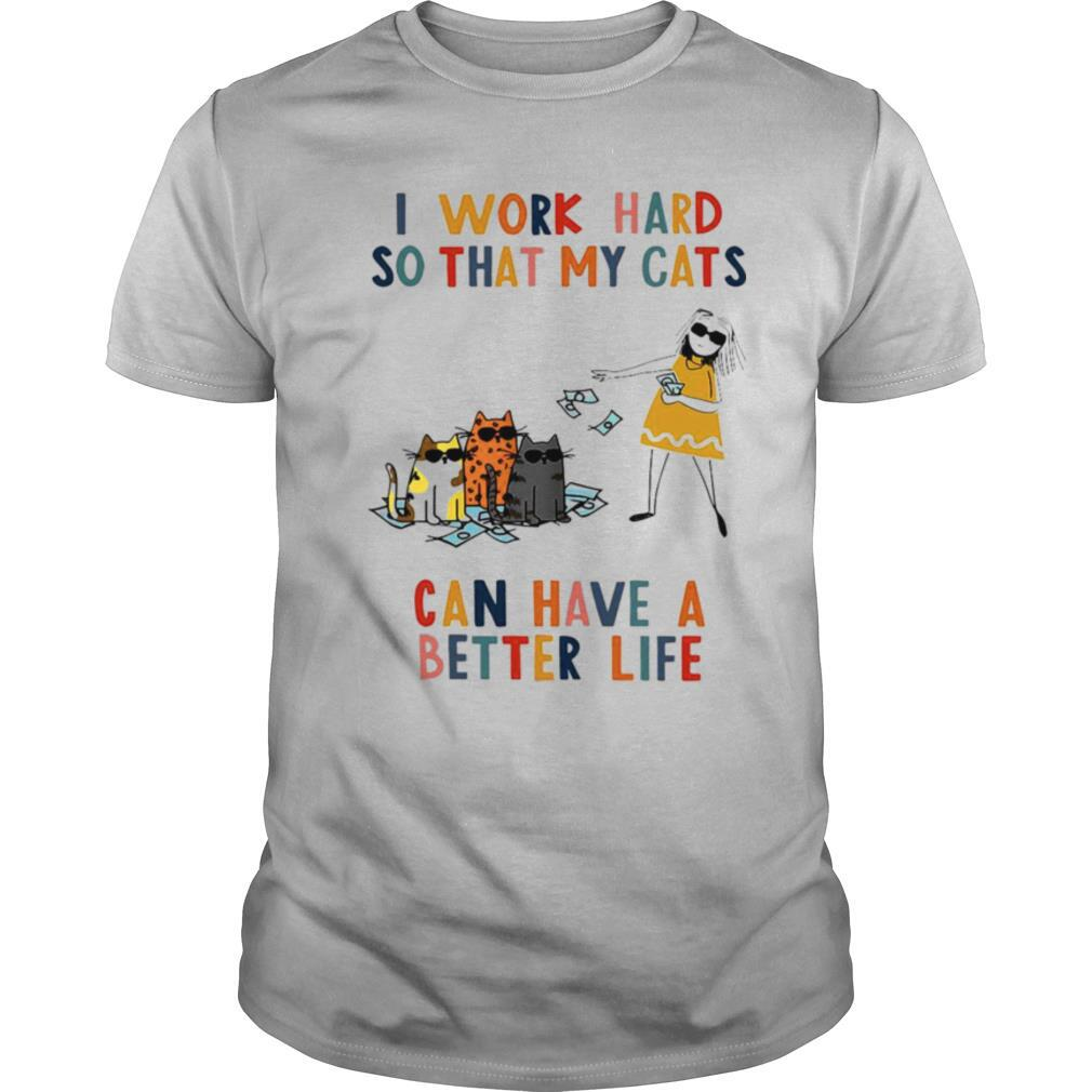 I Work Hard So That My Cats Can Have A Better Life Girl And Cat shirt
