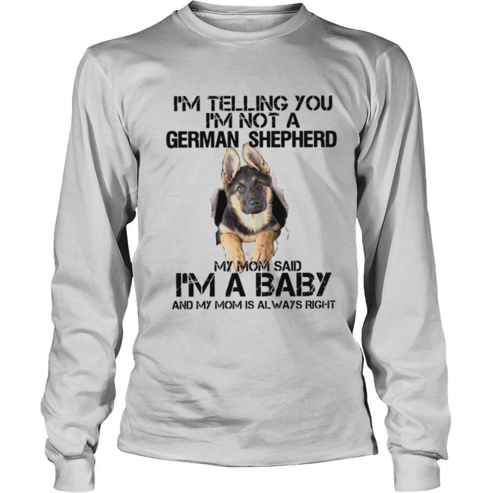 I'm Telling You I'm Not A German Shepherd My Mom Said I'm A Baby shirt