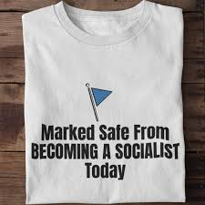 Marked safe from becoming a socialist today tee shirt
