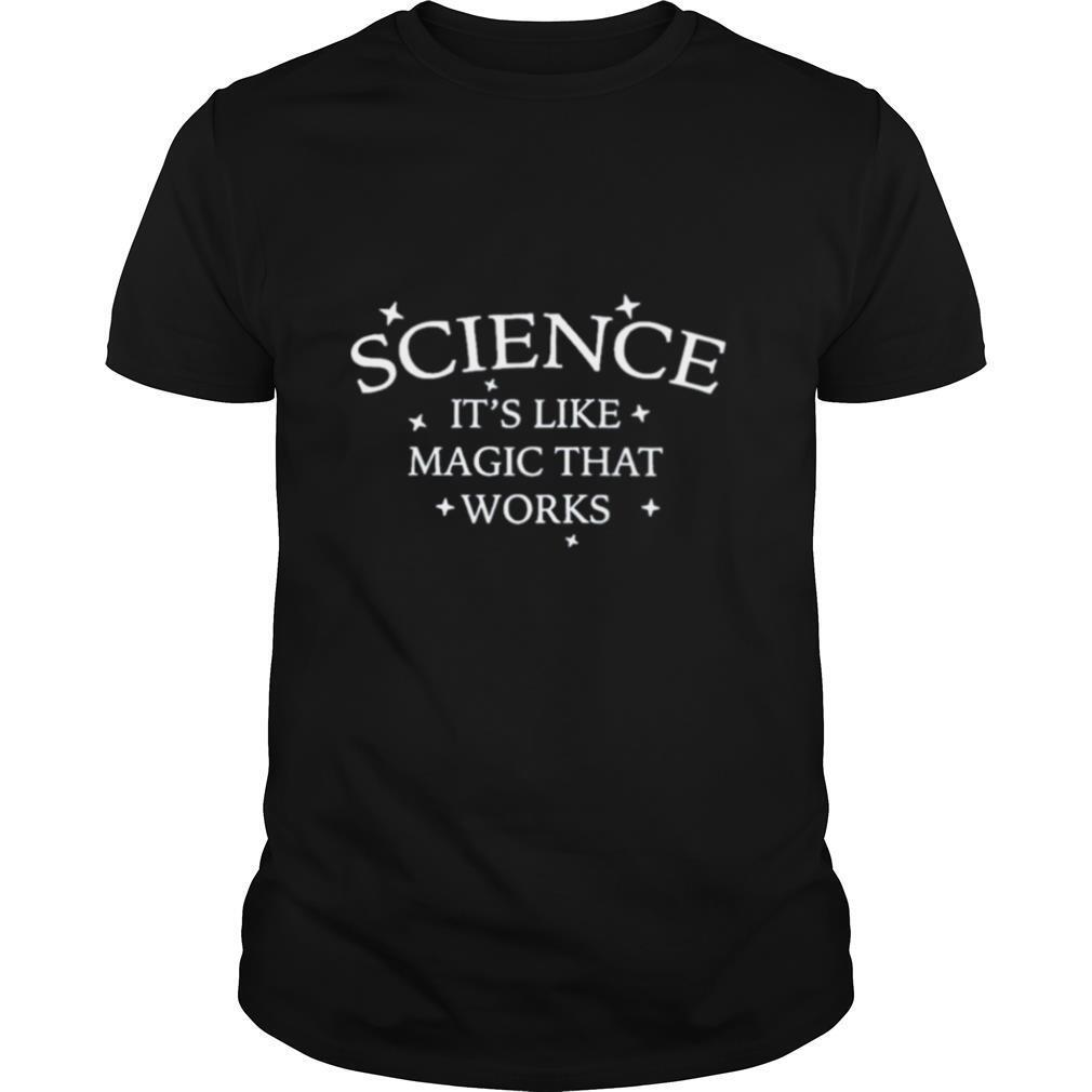 Science It's Like Magic That Works shirt