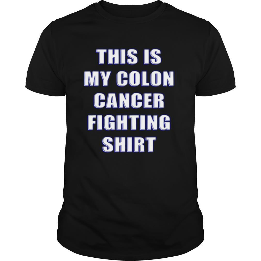 This Is My Colon Cancer Fighting shirt