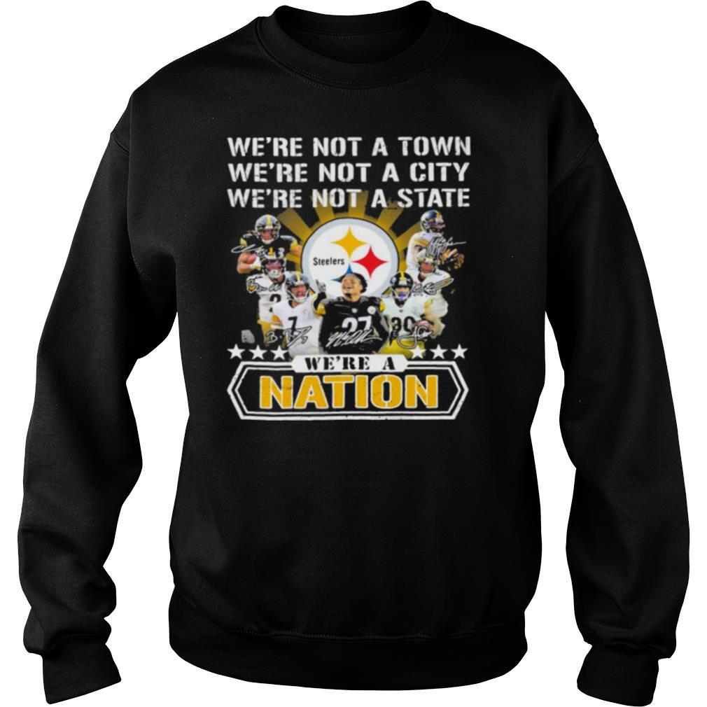 We're Not A Town We're Not A City We're Not A State We're A Nation Pittsburgh Steelers Signature Team Football shirt