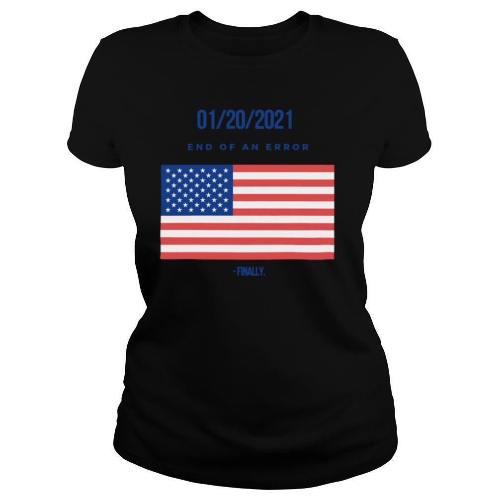 01 20 2021 End Of An Error Finaly American Flag shirt
