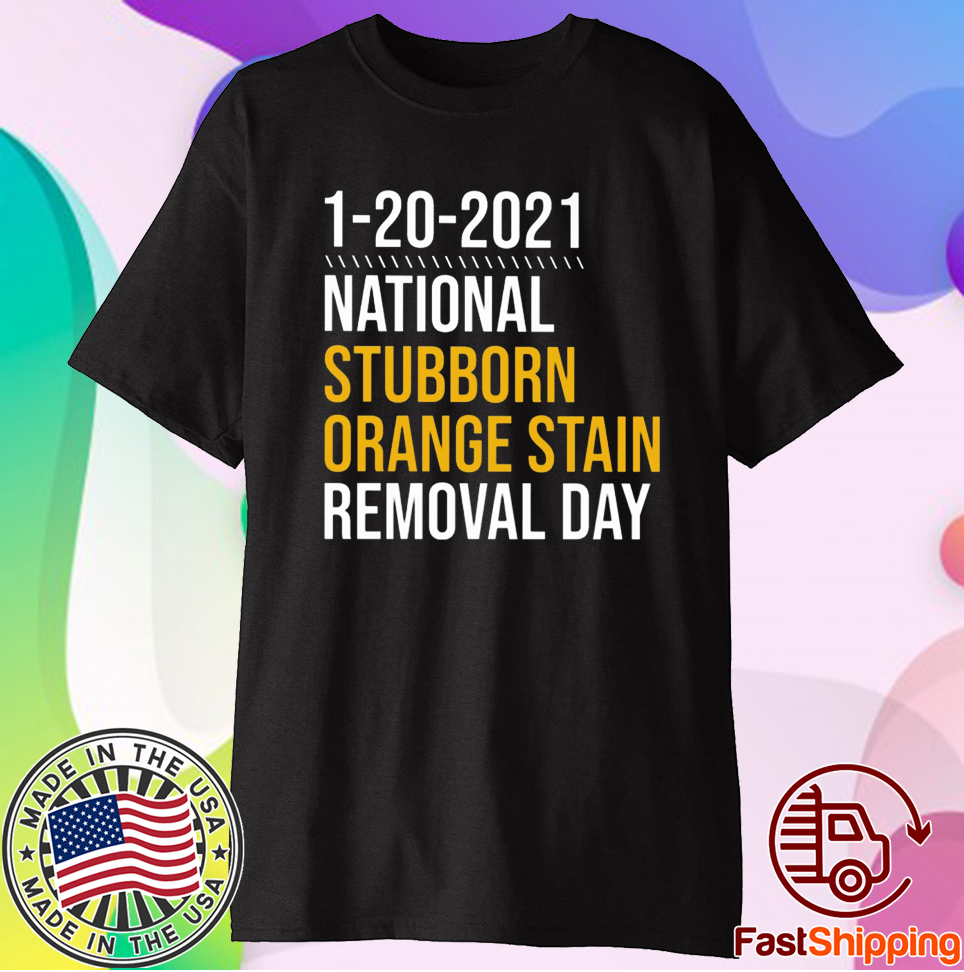 1-20-2021 National Stubborn Orange Stain Removal Day Unisex TShirt