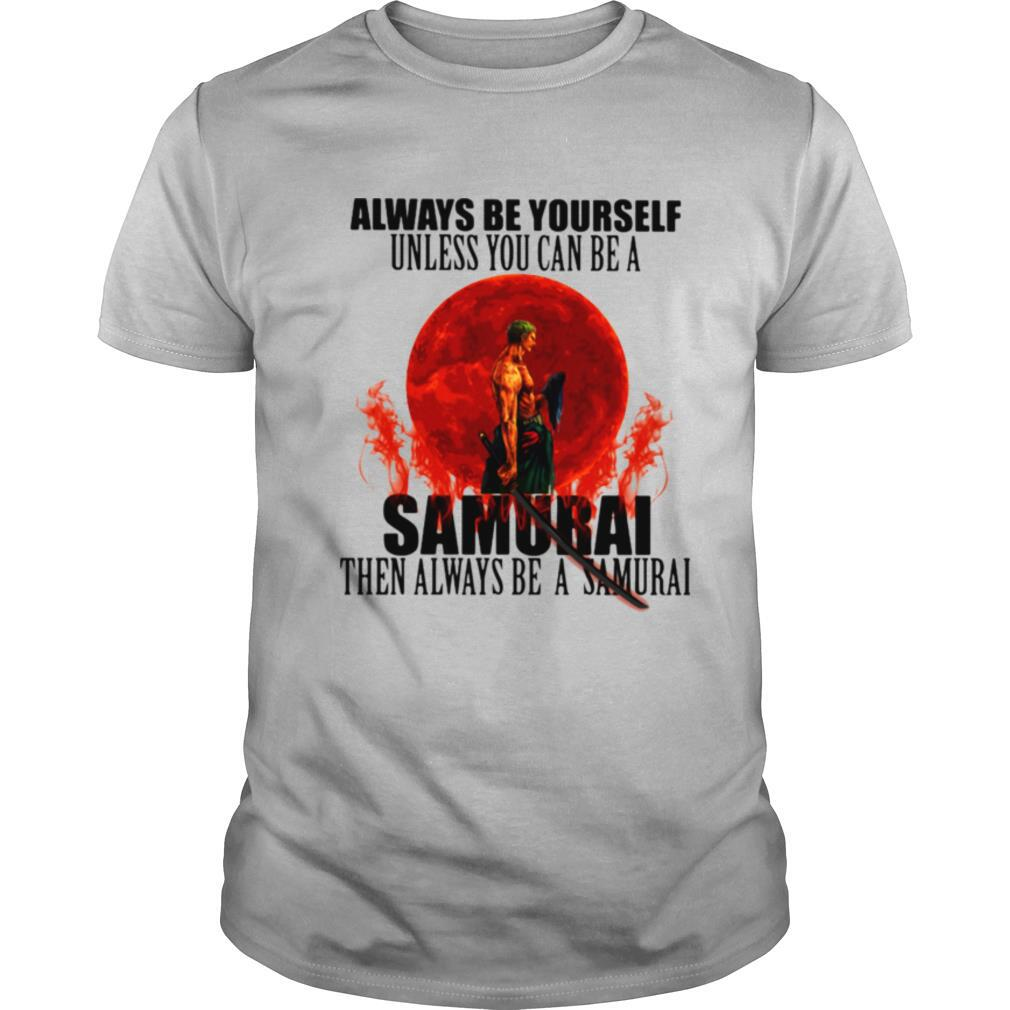 Always Be Yourself Unless You Can Be A Samurai Moon Blood shirt
