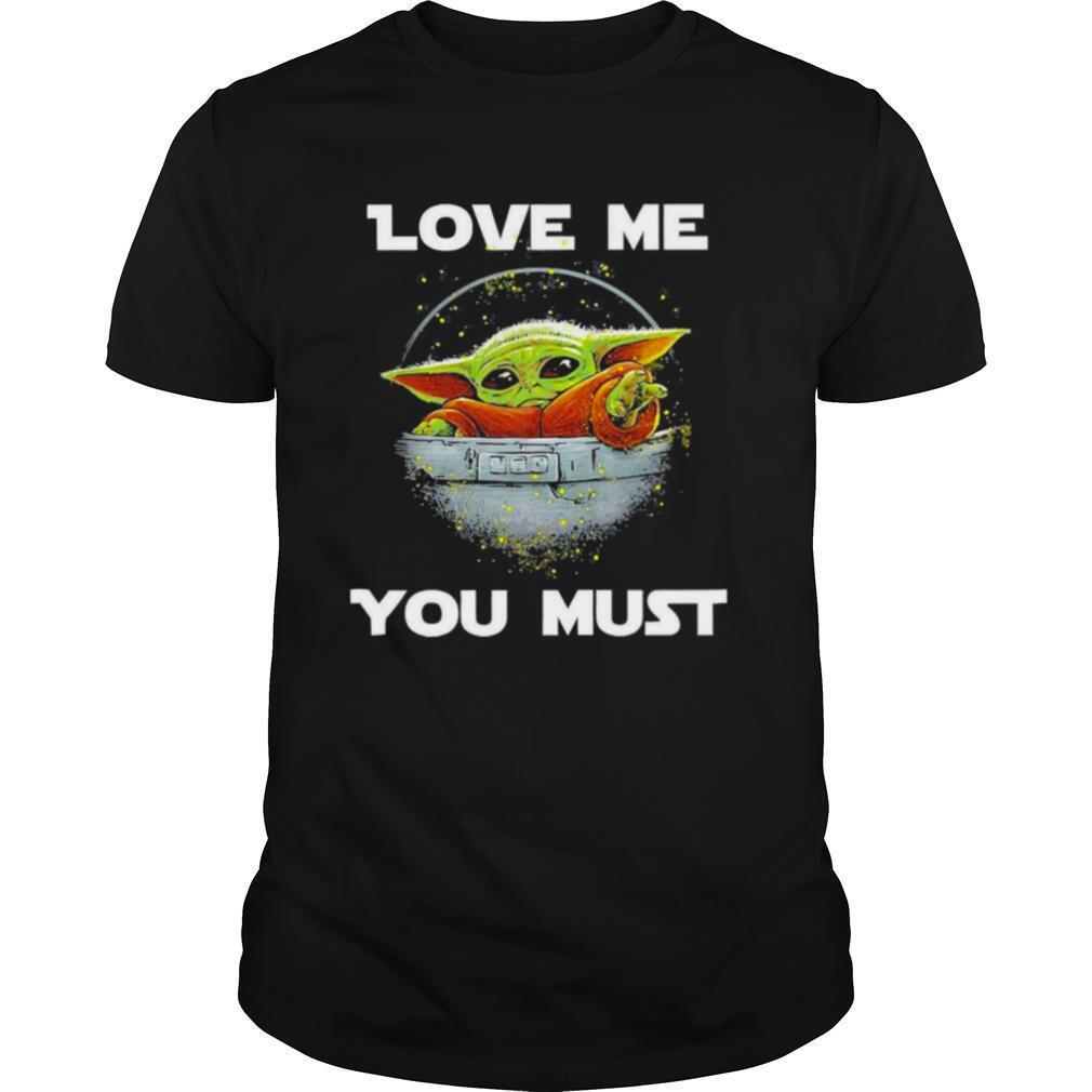 Baby Yoda The Mandalorian Love Me You Must shirt