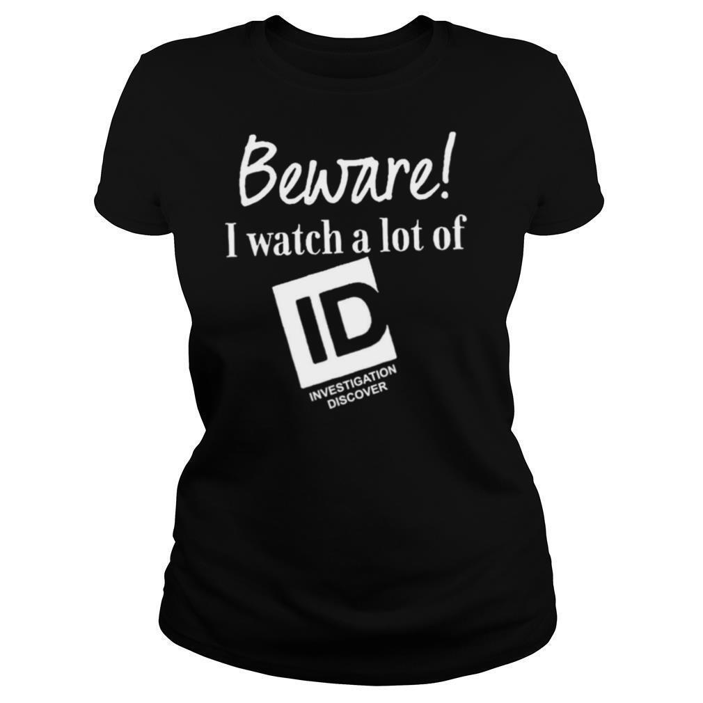 Beware I Watch A Lot Of Id Investigation Discover shirt