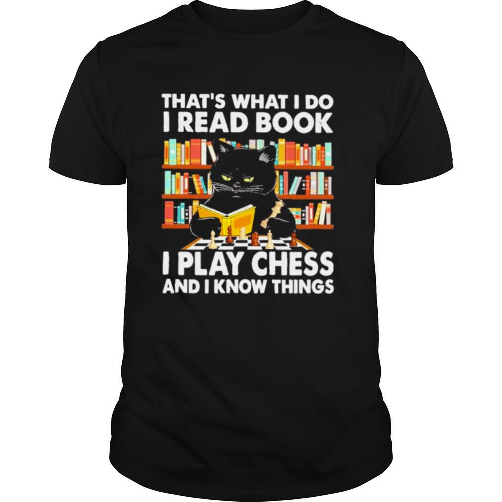 Black cat that's what I do I read book I play chess and I know things shirt