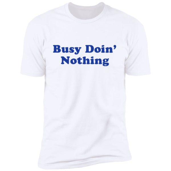 Busy Doing Nothing Unisex Shirt