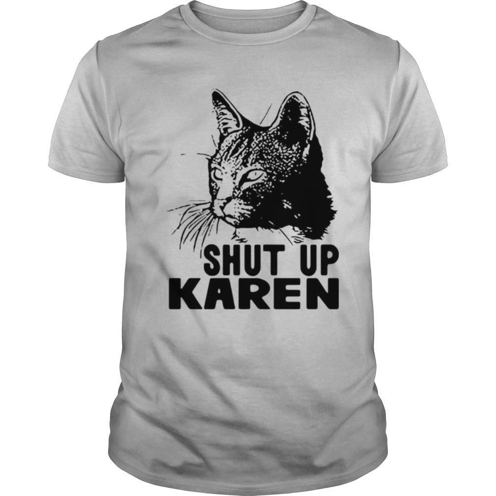 Cat Shut Up Karen shirt