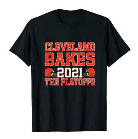 Cleveland Bakes the Playoffs 2021 Football Unisex T-Shirt