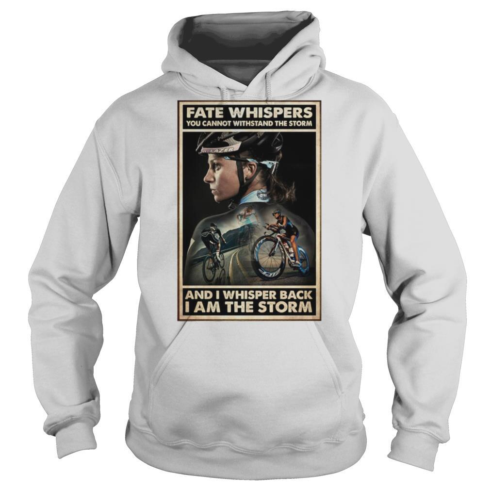 Cycling Girl Fate Whisper You Cannot Withstand The Storm And I Whisper Back I Am The Storm shirt