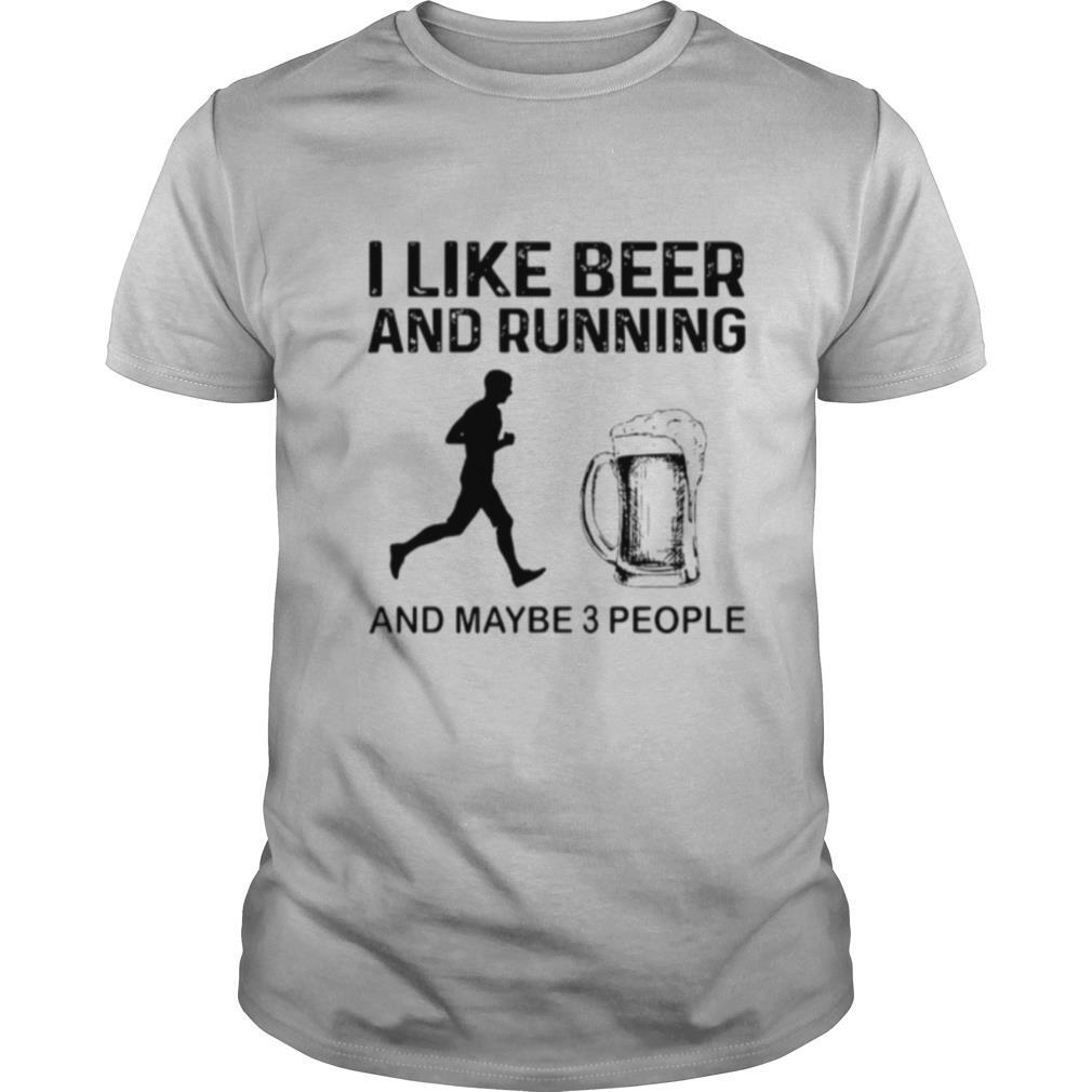 I Like Beer And Running And Maybe 3 People shirt