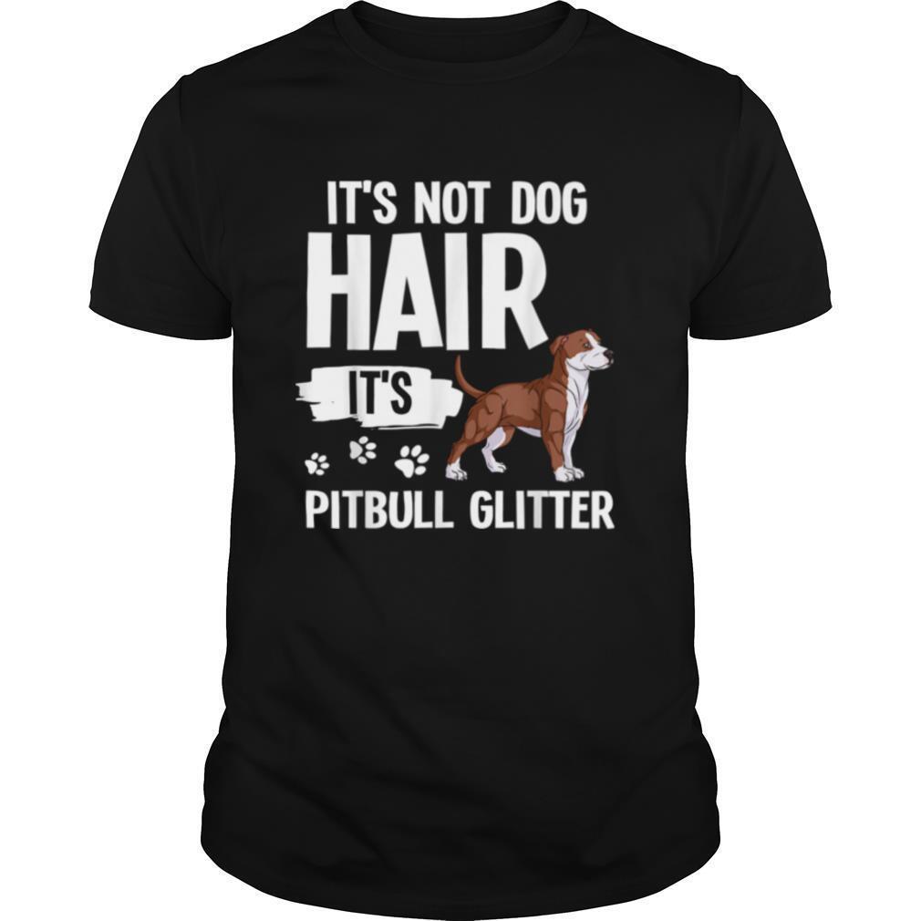 It's Not Dog Hair It's American Pitbull Terrier shirt