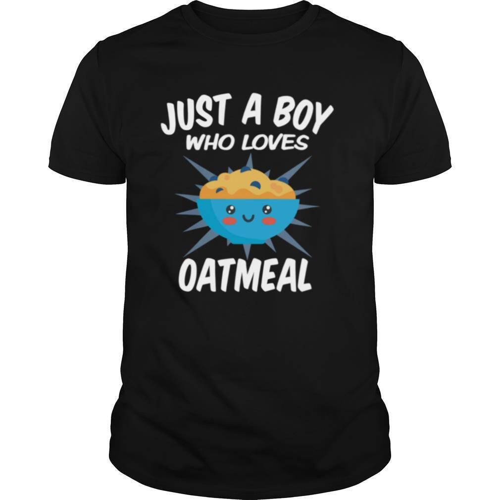 Just A Boy Who Loves Oatmeal shirt
