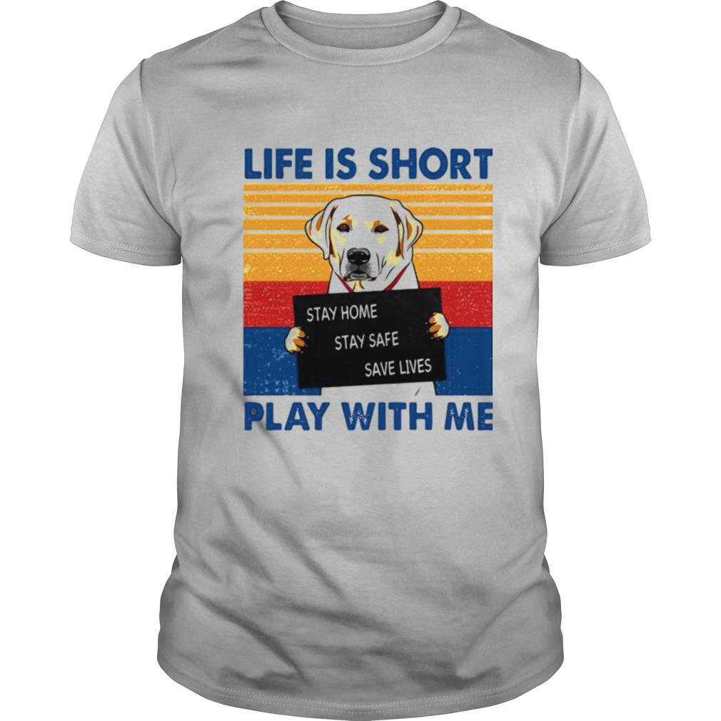 Retriever Life Is Short Play With Me Vintage shirt
