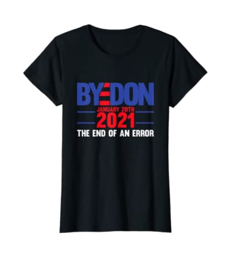 End Of An Error January 20th 2021 Bye Don Inauguration Gift Shirt