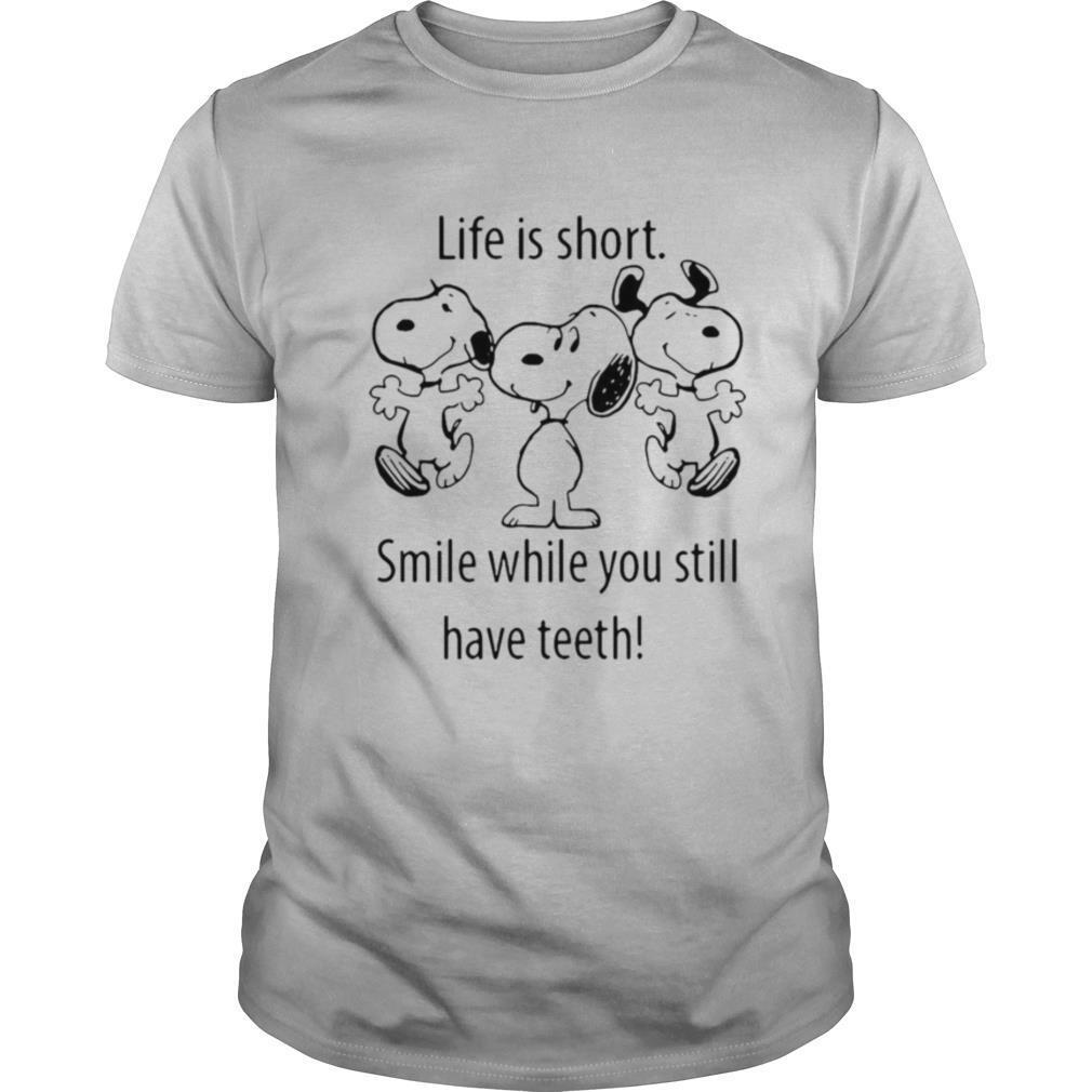 Snoopys Life Is Short Smile While You Still Have Teeth shirt
