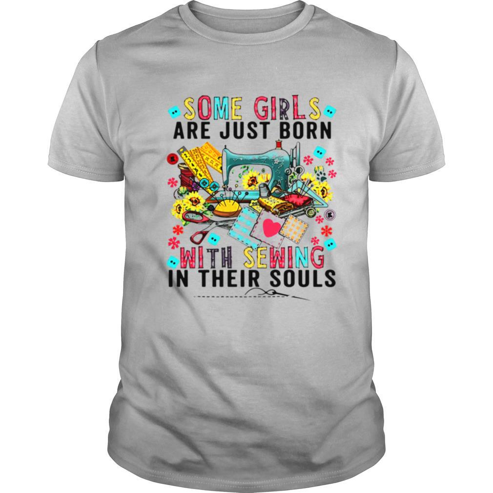 Some Girls Are Just Born With Sewing In Their Souls shirt