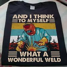 Vintage And I Think To Myself What A Wonderful Weld Shirt