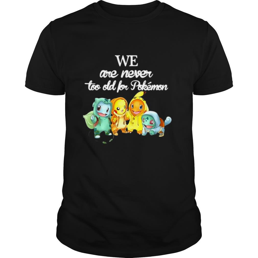 We Are Never Too Old For Pokemon Baby Squirtle Pikachu Hitokage Bulbasaur shirt
