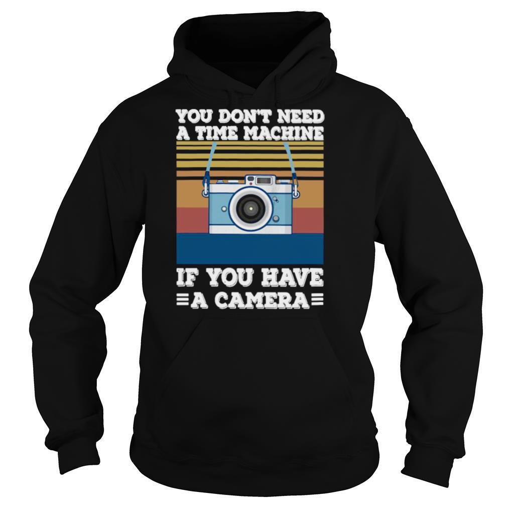 You Don't Need A Time Machine If You Have A Camera Vintage shirt