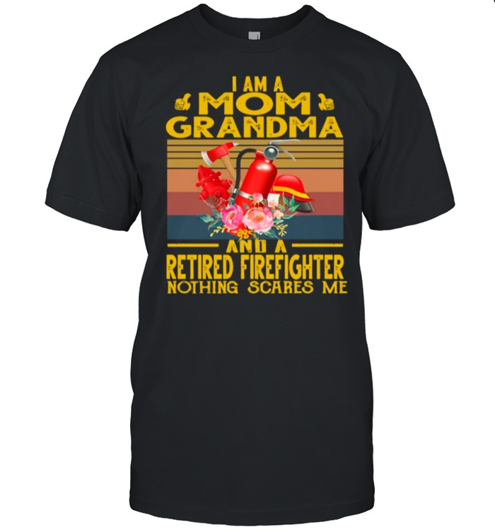 I Am A Mom Grandma And A Retired Firefighter Nothing Scares Me Vintage sirt Classic Men's T-shirt