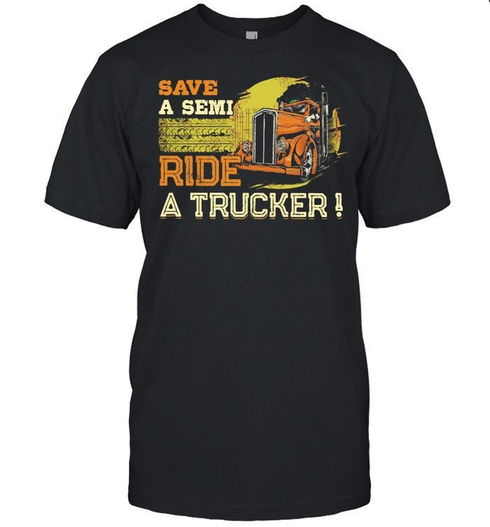 Save A Semi Ride A Trucker shirt Classic Men's T-shirt