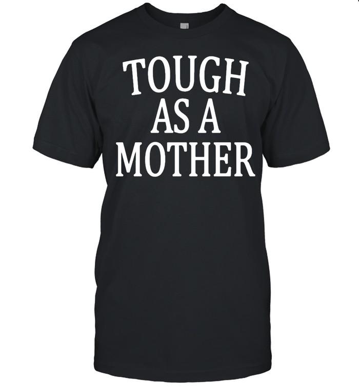 Tough as a mother shirt Classic Men's T-shirt