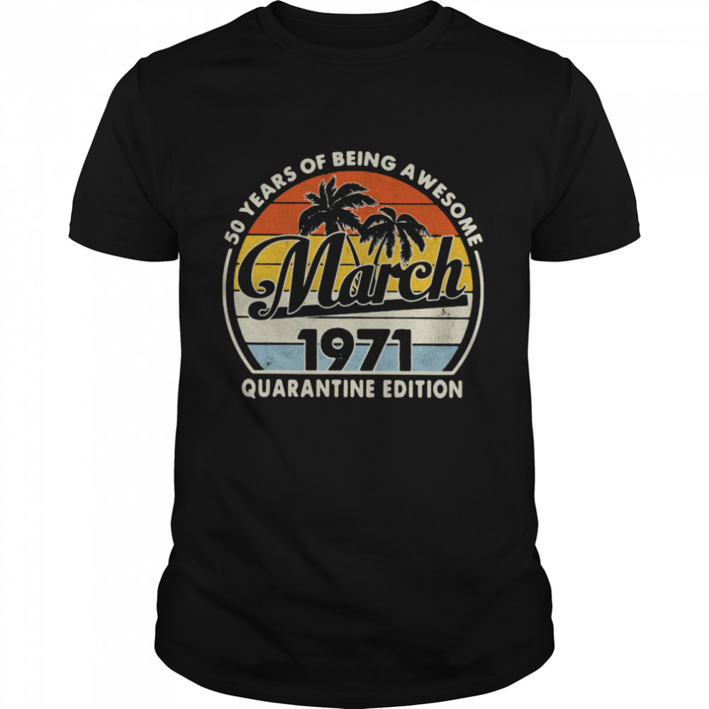 50 Years Of Being Awesome March 1971 Quarantine Edition Vintage shirt Classic Men's T-shirt