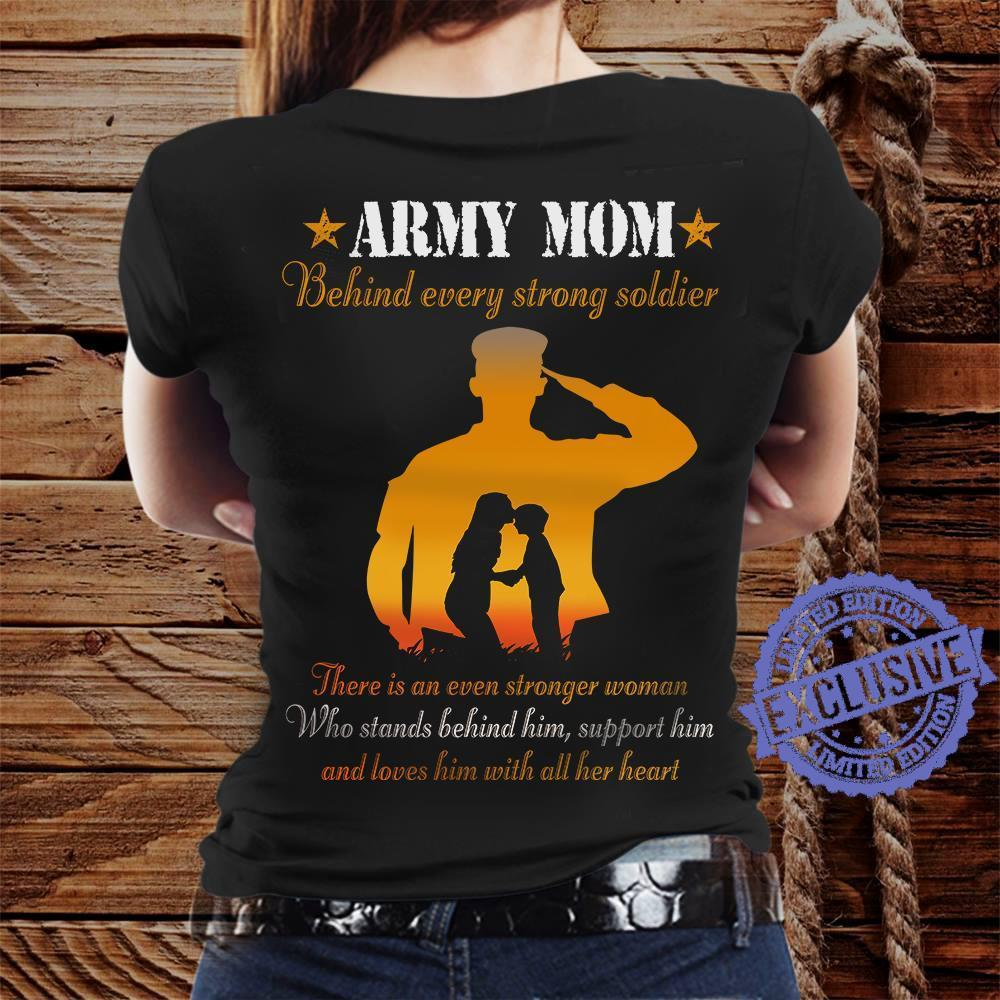 Army mom behind every strong soldier there is an even stronger woman unisex shirt