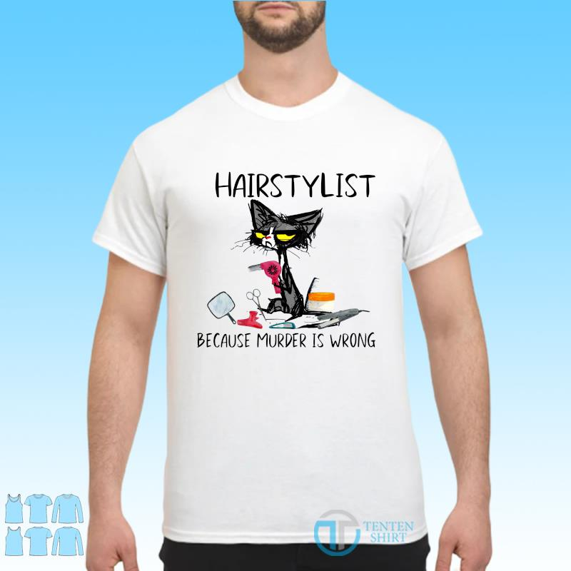 Official Black Cat Hairstylist Because Murder Is Wrong Shirt