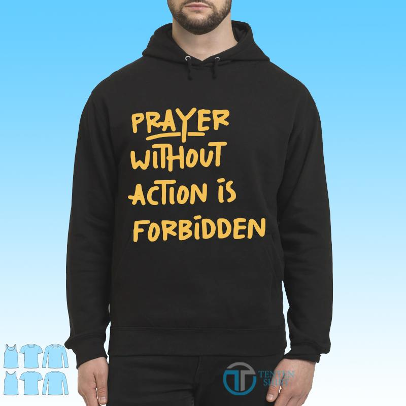 Official Prayer Without Action Is Forbidden Shirt Hoodie